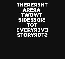 There Are Two Sides To Every Story Unisex T-Shirt