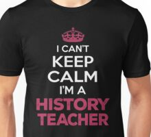 I Can't Keep Calm. I'm A History Teacher. Cool Gift. Unisex T-Shirt