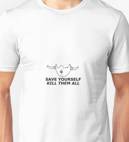 """save yourself, kill them all""  Unisex T-Shirt"