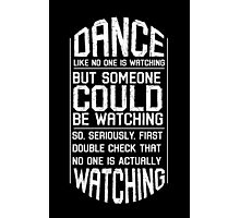 Dance Like No One Is Watching Photographic Print