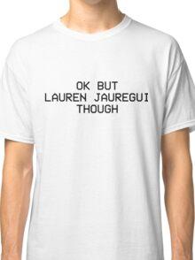 OK BUT LAUREN JAUREGUI THOUGH - Fifth Harmony Classic T-Shirt