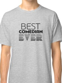 best comedian ever funny logo Classic T-Shirt
