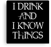 """Game of Thrones Tyrion Lannister Quote,"""" I drink and I know things, that's what I do."""" Canvas Print"""