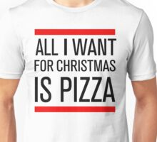 All I Want for Christmas is You And Pizza Unisex T-Shirt