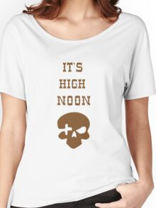 It's high noon Women's Relaxed Fit T-Shirt