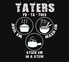 Potatoes: Boil Em, Mash Em, Stick Em In A Stew Unisex T-Shirt