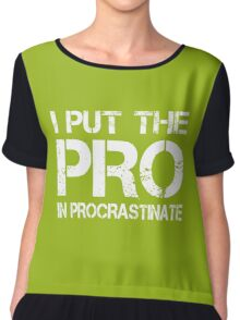 I put the Pro in Procrastinate Chiffon Top