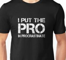 I put the Pro in Procrastinate Unisex T-Shirt