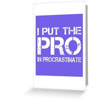 I put the Pro in Procrastinate Greeting Card