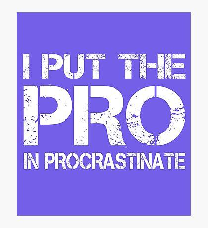 I put the Pro in Procrastinate Photographic Print