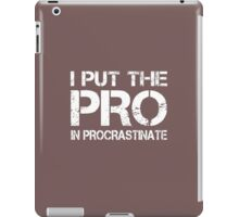 I put the Pro in Procrastinate iPad Case/Skin