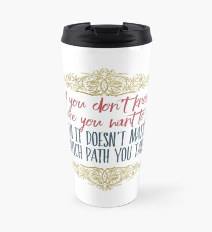 If you dont know where you want to go... Travel Mug