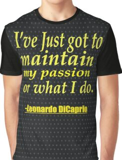 """I've Just got to maintain my passion or what i do."" -Leonardo Dicaprio Graphic T-Shirt"