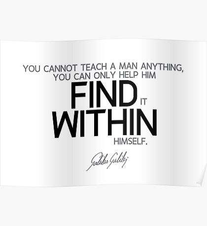 cannot teach, find within - galileo galilei Poster