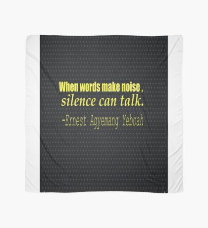 """""""when words make noise, silence can talk."""" -Ernest Agyemang Yeboah Scarf"""