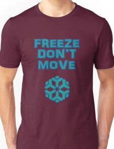 Freeze! Don't move! Unisex T-Shirt