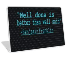 """Well Done is Better Than Well Said"" -Benjamin Franklin Laptop Skin"