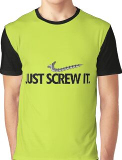 Just Screw It Graphic T-Shirt