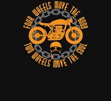 Four Wheels Move The Body, Two Wheels Move The Soul. Motorcycle Quote Unisex T-Shirt