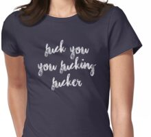 F*ck You You F*cking F*cker Womens Fitted T-Shirt