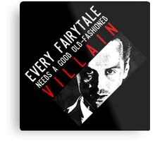 Every fairytale needs a good old-fashioned villain Metal Print
