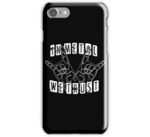 In metal we trust! iPhone Case/Skin