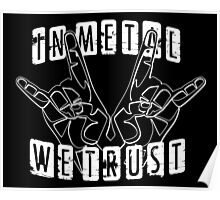 In metal we trust! Poster