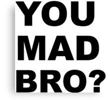 You Mad Bro? Canvas Print