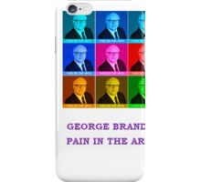 George Brandis Pain In The Arts  iPhone Case/Skin