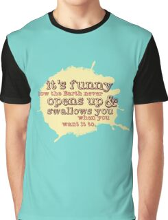 """""""It's funny how the Earth never opens up and swallows you..."""" (Buffy the Vampire Slayer) Graphic T-Shirt"""