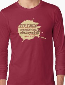 """""""It's funny how the Earth never opens up and swallows you..."""" (Buffy the Vampire Slayer) Long Sleeve T-Shirt"""