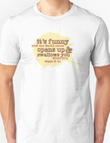 """""""It's funny how the Earth never opens up and swallows you..."""" (Buffy the Vampire Slayer) Unisex T-Shirt"""