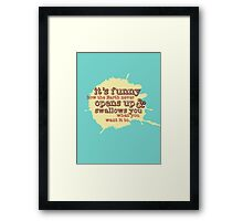 """It's funny how the Earth never opens up and swallows you..."" (Buffy the Vampire Slayer) Framed Print"