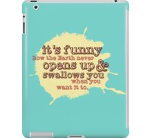 """It's funny how the Earth never opens up and swallows you..."" (Buffy the Vampire Slayer) iPad Case/Skin"
