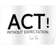 act without expectation - lao tzu Poster