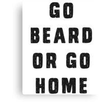 Go beard or go home Canvas Print