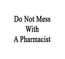 Do Not Mess With A Pharmacist by supernova23