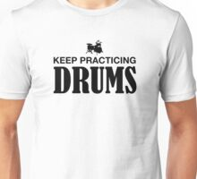 Keep Practicing Drums Unisex T-Shirt