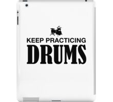 Keep Practicing Drums iPad Case/Skin