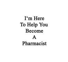 I'm Here To Help You Become A Pharmacist  by supernova23