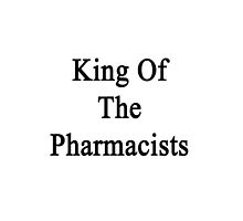 King Of The Pharmacist  by supernova23