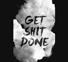 get shit done Unisex T-Shirt