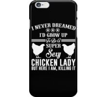 I Never Dreamed I'd Grow Up To Be A Super Sexy Chicken Lady iPhone Case/Skin