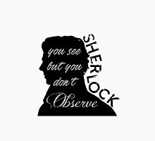 You see but you don't observe Unisex T-Shirt