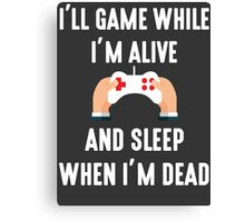 I'll Game While I'm Alive Canvas Print