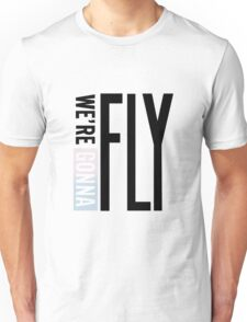 We' re gonna fly! Unisex T-Shirt