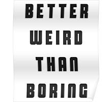 Better Weird Than Boring Poster