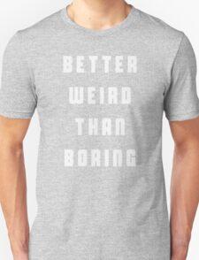 Better Weird Than Boring Unisex T-Shirt
