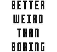 Better Weird Than Boring Photographic Print