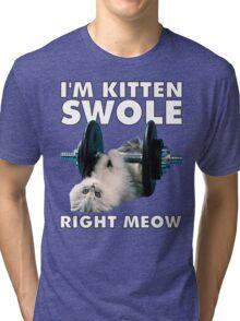 I'm Kitten Swole Right Meow Tri-blend T-Shirt